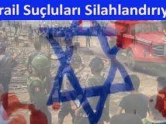 İsrail Suçluları Silahlandırıyor