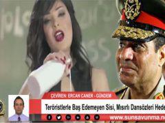 Teröristlerle Baş Edemeyen Sisi, Mısırlı Dansözleri Hedef Aldı