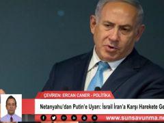 Netanyahu'dan Putin'e Uyarı: İsrail İran'a Karşı Harekete Geçmeye Hazır