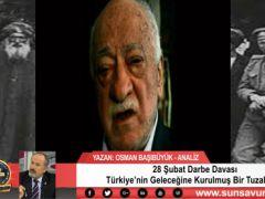 28 Şubat Darbe Davası Türkiye'nin Geleceğine Kurulmuş Bir Tuzak mı?