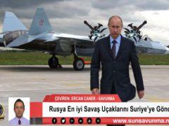 Rusya En iyi Savaş Uçaklarını Suriye'ye Gönderdi
