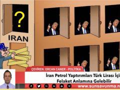İran Petrol Yaptırımları Türk Lirası İçin Felaket Anlamına Gelebilir