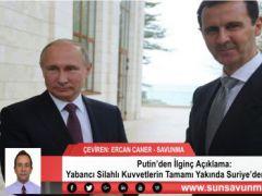 Putin'den İlginç Açıklama: Yabancı Silahlı Kuvvetlerin Tamamı Yakında Suriye'den Çekilecek