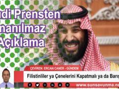 Suudi Prensten İnanılmaz Açıklama Filistinliler ya Çenelerini Kapatmalı ya da Barış Yapmalı
