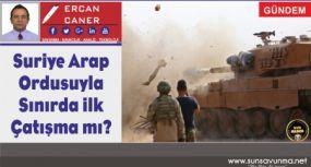 Suriye Arap Ordusuyla Sınırda İlk Çatışma mı?