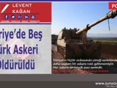 Suriye'de Beş Türk Askeri Öldürüldü