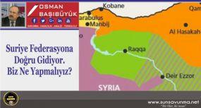 Suriye Federasyona Doğru Gidiyor. Biz Ne Yapmalıyız?