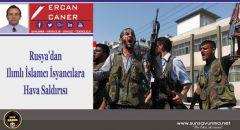 Rusya'dan Ilımlı İslamcı İsyancılara Hava Saldırısı