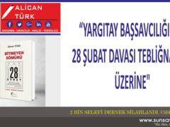"""""""YARGITAY BAŞSAVCILIĞI'NIN 28 ŞUBAT DAVASI TEBLİĞNAMESİ ÜZERİNE"""""""