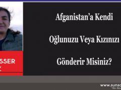 Afganistan'a Kendi Oğlunuzu Veya Kızınızı Gönderir Misiniz?