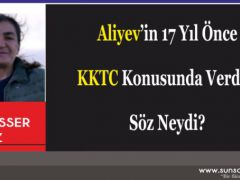 Aliyev'in 17 Yıl Önce KKTC Konusunda Verdiği Söz Neydi?
