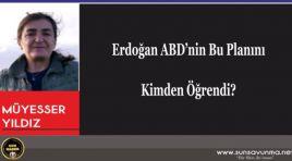 Erdoğan ABD'nin Bu Planını Kimden Öğrendi?