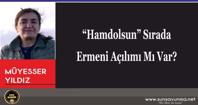"""""""Hamdolsun"""" Sırada Ermeni Açılımı Mı Var?"""