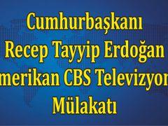 Cumhurbaşkanı Recep Tayyip Erdoğan Amerikan CBS Televizyonu Mülakatı