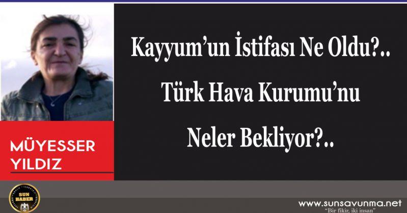 Kayyum'un İstifası Ne Oldu?.. Türk Hava Kurumu'nu Neler Bekliyor?..