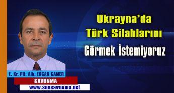 Ukrayna'da Türk Silahlarını Görmek İstemiyoruz