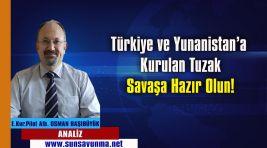 Türkiye ve Yunanistan'a Kurulan Tuzak – Savaşa Hazır Olun!